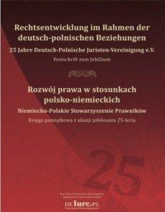 Rozwój prawa w stosunkach polsko-niemieckich. Rechtsentwicklung im Rahmen der deutsch-polnischen Beziehungen