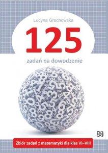125 zadań na dowodzenie Zbiór zadań z matematyki dla klas VI-VIII