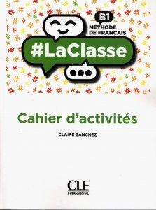 #LaClasse Niveau B1 Cahier d'activités