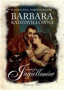 Barbara Radziwiłłówna Zmierzch Jagiellonów