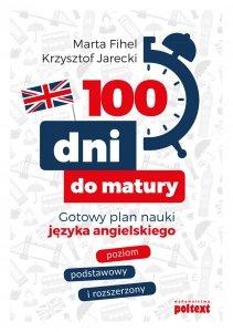 100 dni do matury. Gotowy plan nauki języka angielskiego. Poziom podstawowy i rozszerzony