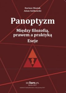 Panoptyzm. Miedzy filozofią, prawem a praktyką. Eseje