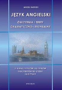 Język angielski. Ćwiczenia i testy gramatyczno-leksykalne dla maturzystów, studentów, kandydatów na studia i nie tylko
