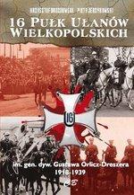 16 Pułk Ułanów Wielkopolskich im. gen. dyw. Gustawa Orlicza-Dreszera 1918-1939