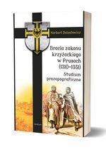 Bracia zakonu krzyżackiego w Prusach (1310-1351) Studium prozopograficzne