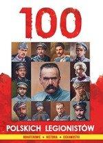 100 polskich legionistów. Bohaterowie. Historia. Ciekawostki
