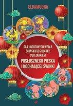 Dla urodzonych wedle chińskiego Zodiaku pod znakiem posłusznego pieska i kochającej świnki
