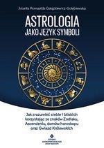Astrologia jako język symboli Jak zrozumieć siebie i bliskich korzystając ze znaków Zodiaku, Ascendentu, domów horoskopu oraz Gw