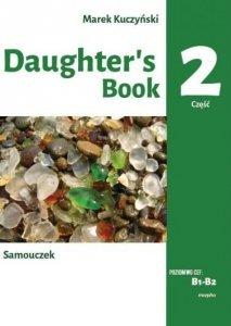 Daughter's book. Samouczek. B1-B2. Część 2. Podstawy leksykalno-gramatycz<br />ne języka angielskiego w opowiadaniu i ćwiczeniach