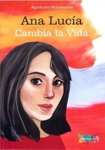 Ana Lucia. Cambia la vida. Książka do nauki hiszpańskiego poziom A1-A2