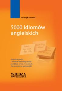 5000 idiomów angielskich. Słownik wyrażeń i zwrotów frazeologicznych