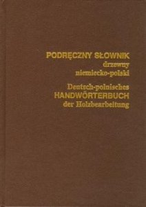 Podręczny słownik drzewny niemiecko-polski. Deutsch-polnisches Handwörterbuch der Holzbearbeitung