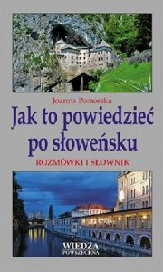 Jak to powiedzieć po słoweńsku. Rozmówki i słownik