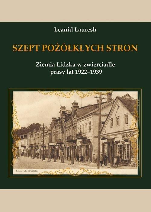 Szept pożółkłych stron Ziemia Lidzka w zwierciadle prasy lat 1922-1939