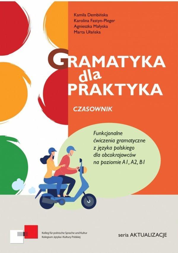 Gramatyka dla praktyka. Czasownik. Ćwiczenia gramatyczne z języka polskiego dla obcokrajowców na poziomie A1, A2, B1