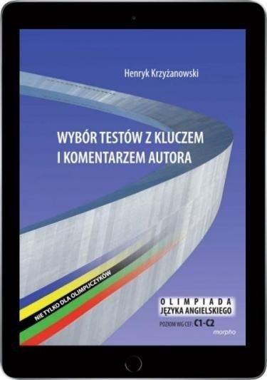 Wybór testów z kluczem i komentarzem autora. Nie tylko dla olimpijczyków. Poziom C1-C2 Henryk Krzyżanowski (EBOOK PDF)