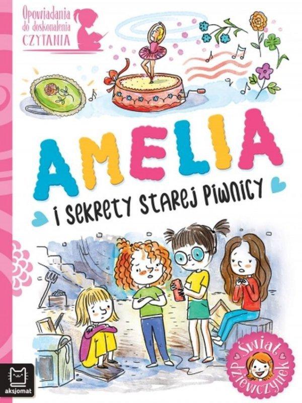 Amelia i sekrety starej piwnicy. Opowiadania do doskonalenia czytania. Świat dziewczynek