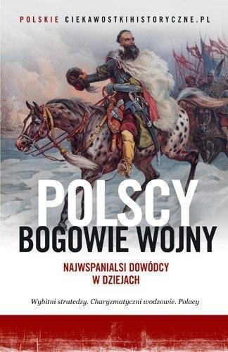 Polscy bogowie wojny. Najwspanialsi dowódcy...