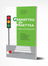 Gramatyka dla praktyka Fleksja i słowotwórstwo Funkcjonalne ćwiczenia gramatyczne z języka polskiego dla obcokrajowców na poziomie A1, A2, B1