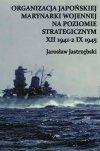 Organizacja Japońskiej Marynarki Wojennej na poziomie strategicznym 7 XII 1941-2 IX 1945