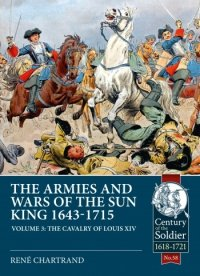 THE ARMIES AND WARS OF THE SUN KING 1643-1715 VOLUME 3. The Cavalry of Louis XIV