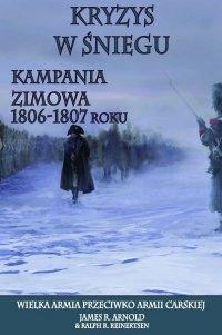 Kryzys w śniegu. Kampania zimowa 1806-1807 roku