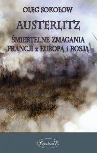 Austerlitz. Śmiertelne zmagania Francji z Europą i Rosją