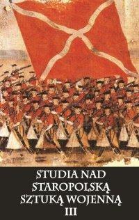 Studia nad staropolską sztuką wojenną Tom III