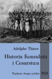 Historia Konsulatu i Cesarstwa. Tom IV cz. 1