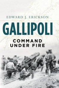 Gallipoli COMMAND UNDER FIRE (General Military) Hardcover