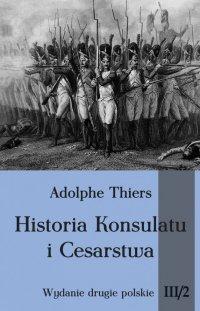 Historia Konsulatu i Cesarstwa. Tom III cz. 2