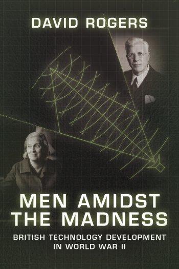 MEN AMIDST THE MADNESS. British Technology Development in World War II