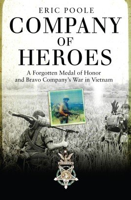 Company of Heroes A FORGOTTEN MEDAL OF HONOR AND BRAVO COMPANY'S WAR IN VIETNAM (General Military) Hardcover