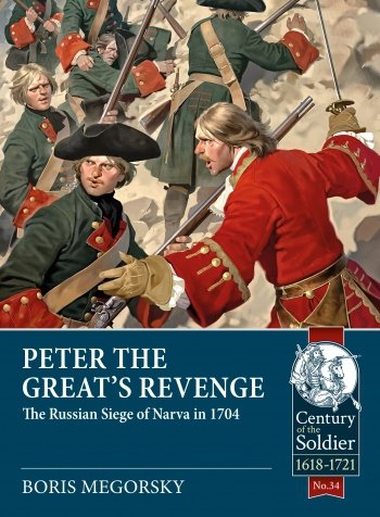 PETER THE GREAT'S REVENGE. The Russian Siege of Narva in 1704