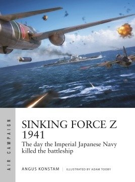 AIR CAMPAIGN 20 Sinking Force Z 1941