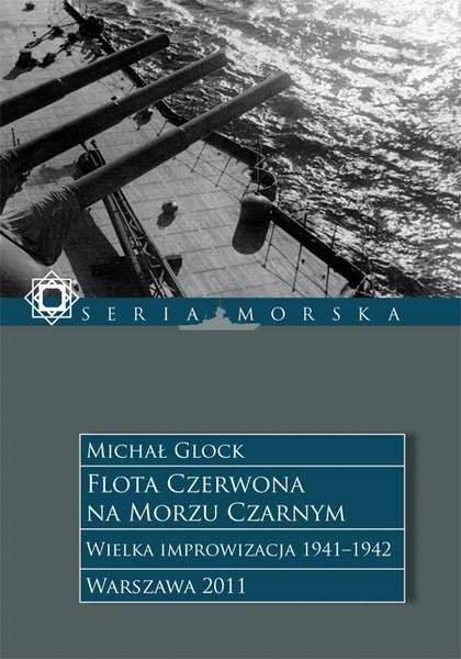 Flota Czerwona na Morzu Czarnym t. 1 Wielka Improwizacja 1941-1942