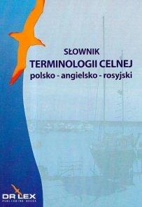 Słownik terminologii celnej polsko-angielsko-rosyjski