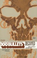 100 BULLETS VOL 10 DECAYED SC (NEW EDITION)