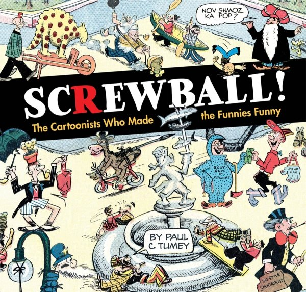 SCREWBALL CARTOONISTS WHO MADE FUNNIES FUNNY HC **