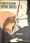 WYROK ŚMIERCI TOM 3 ZAMACH - Goszczurny 1978