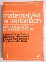 MATEMATYKA W ZADANIACH DLA KANDYDATÓW NA WYŻSZE UCZELNIE CZĘŚĆ 1 1987