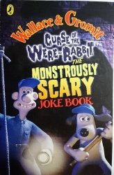 WALLACE AND GROMIT. CURSE OF THE WERE-RABIT. THE MONSTROUSLY SCARY JOKE BOOK