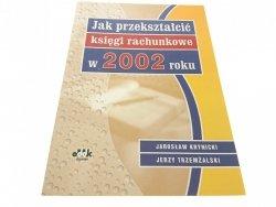 JAK PRZEKSZTAŁCIĆ KSIĘGI RACHUNKOWE W 2002 R.