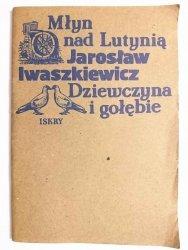 MŁYN NAD LUTYNIĄ, DZIEWCZYNA W GOŁĘBIE - Jarosław Iwaszkiewicz 1984