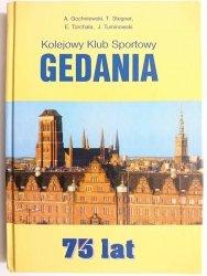 KOLEJOWY KLUB SPORTOWY GEDANIA. 75 LAT - A. Gochniewski i inni 1997