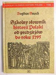 SZKOLNY SŁOWNIK HISTORII POLSKI OD PRADZIEJÓW DO ROKU 1795 - Snoch 1995