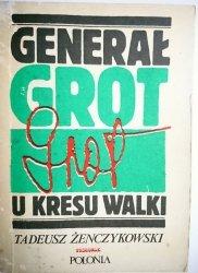GENERAŁ GROT U KRESU WALKI - Tadeusz Żenczykowski