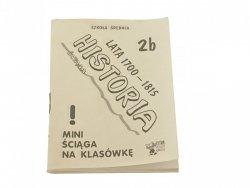 ŚCIĄGA HISTORIA 2B LATA 1700-1815 MINI ŚCIĄGA 1999