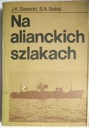 NA ALIANCKICH SZLAKACH - J. K. Sawicki 1985
