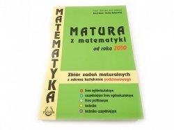 MATURA Z MATEMATYKI OD ROKU 2010. ZBIÓR ZADAŃ